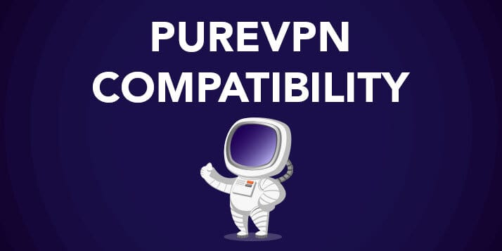 PureVPN Compatibility